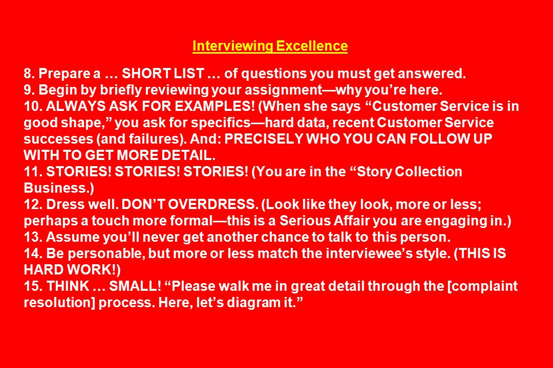 Interviewing Excellence 8. Prepare a … SHORT LIST … of questions you must get answered.