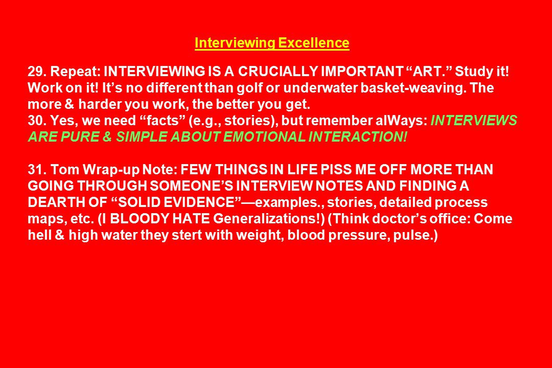 Interviewing Excellence 29.Repeat: INTERVIEWING IS A CRUCIALLY IMPORTANT ART. Study it.