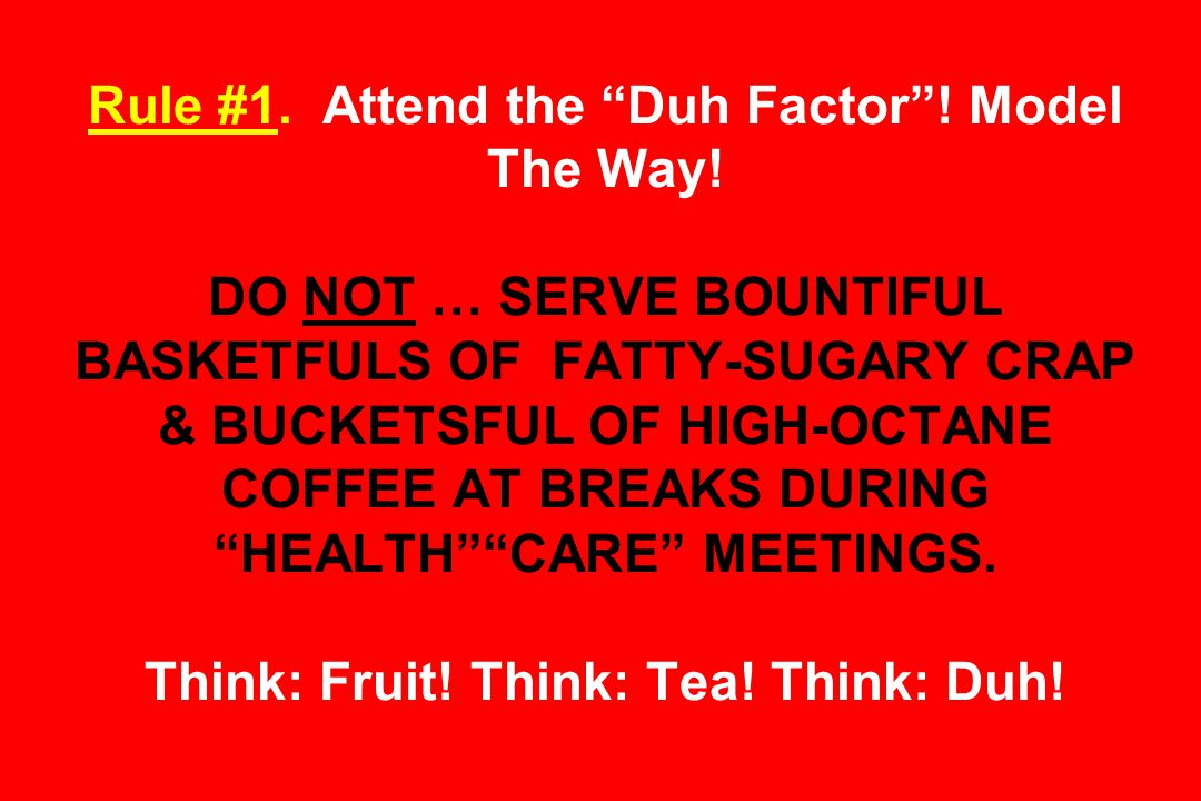 Rule #1.Attend the Duh Factor . Model The Way.