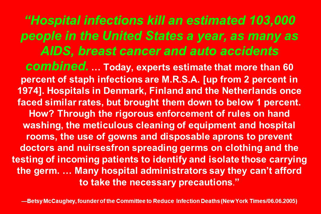 Hospital infections kill an estimated 103,000 people in the United States a year, as many as AIDS, breast cancer and auto accidents combined.