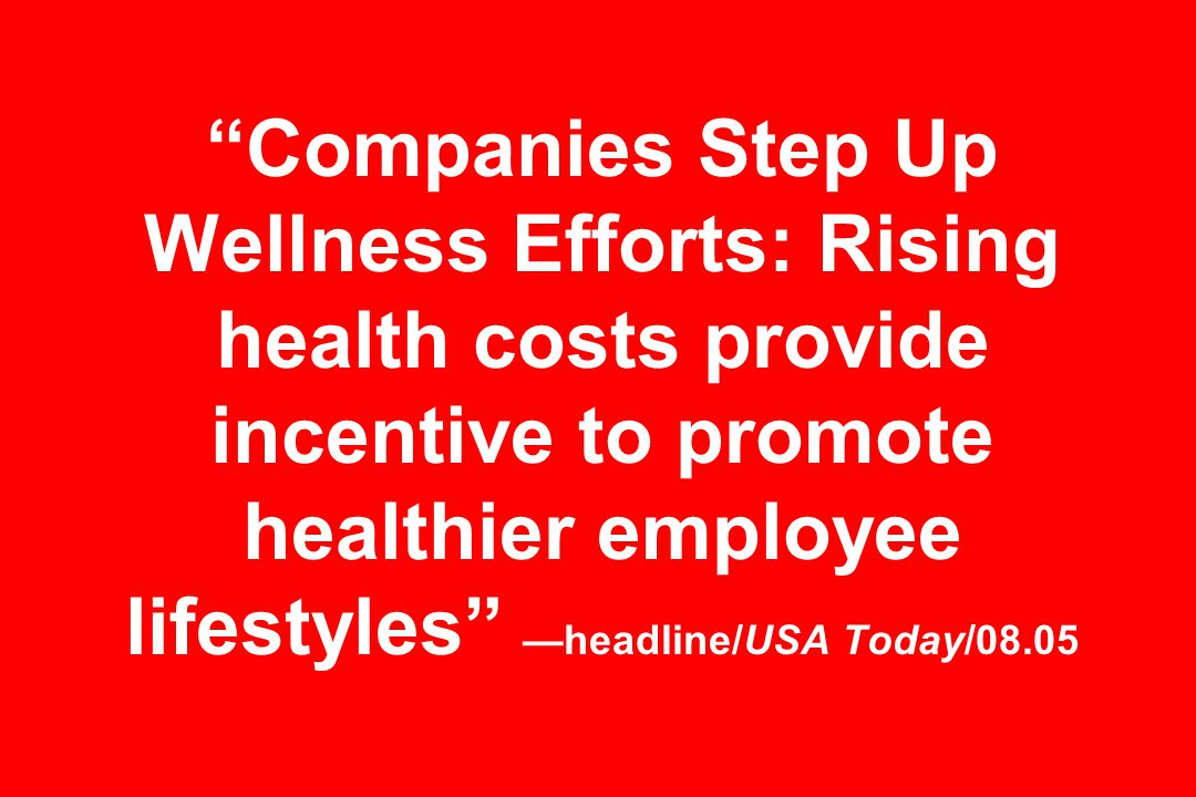 Companies Step Up Wellness Efforts: Rising health costs provide incentive to promote healthier employee lifestyles —headline/USA Today/08.05