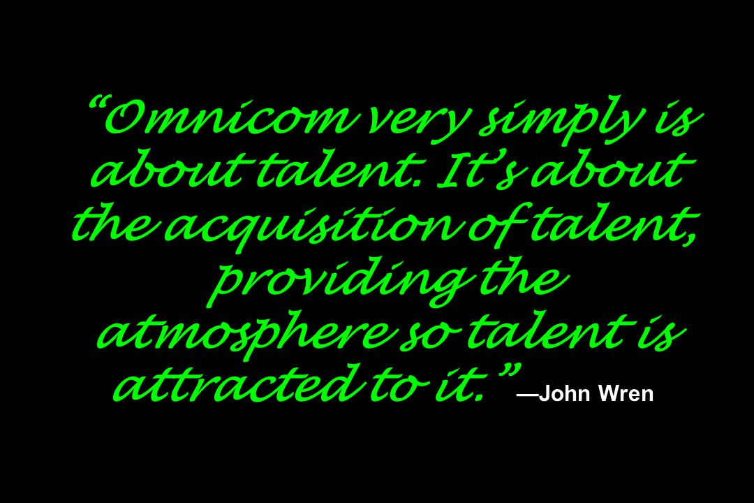 Omnicom very simply is about talent.