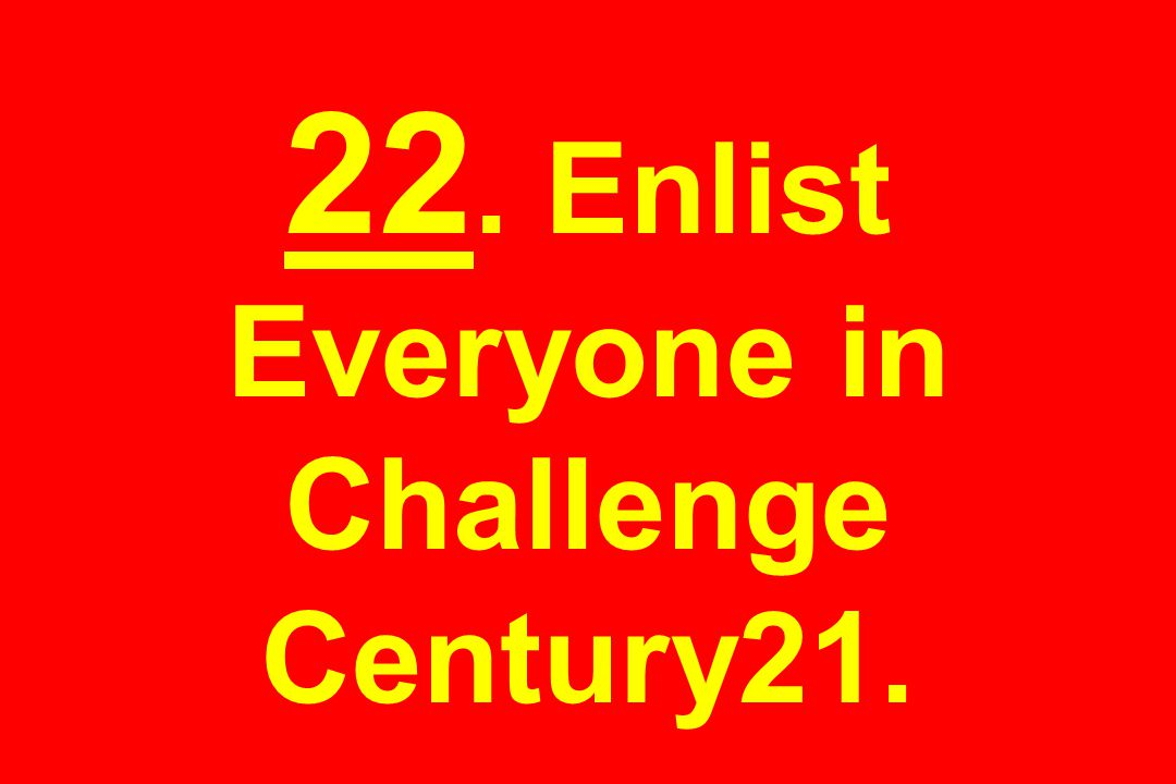 22. Enlist Everyone in Challenge Century21.