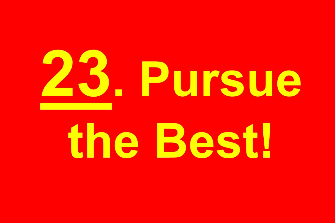 23. Pursue the Best!