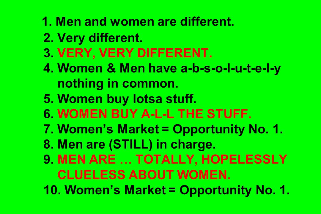 1.Men and women are different. 2. Very different.