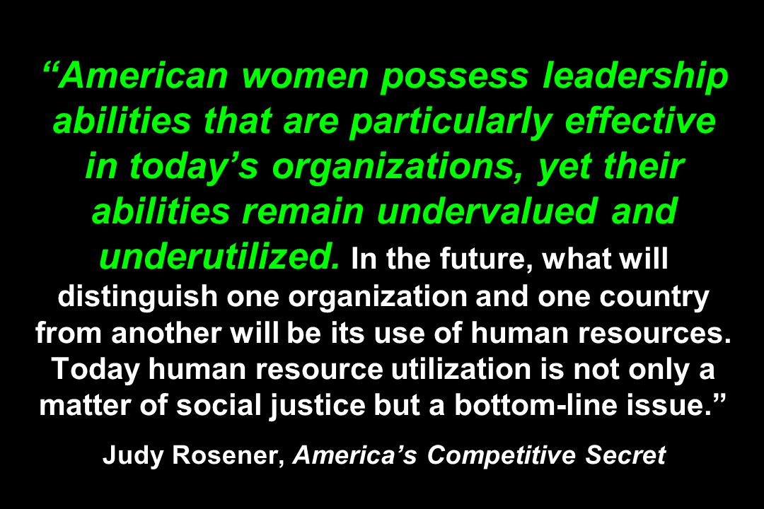American women possess leadership abilities that are particularly effective in today's organizations, yet their abilities remain undervalued and underutilized.