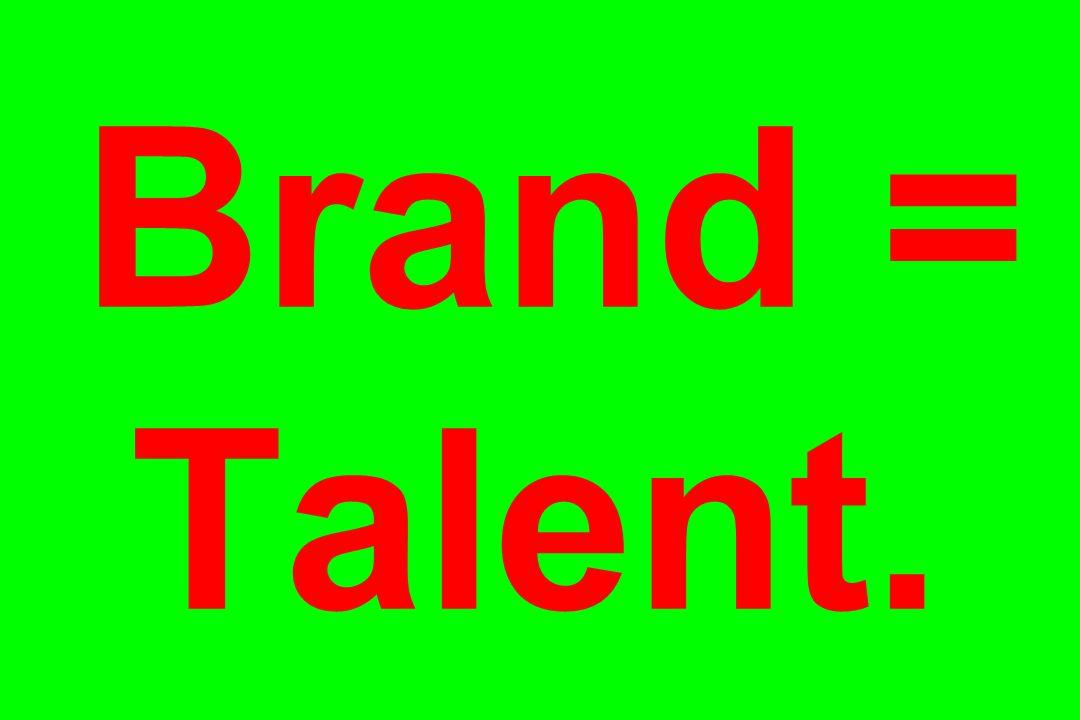 Brand = Talent.