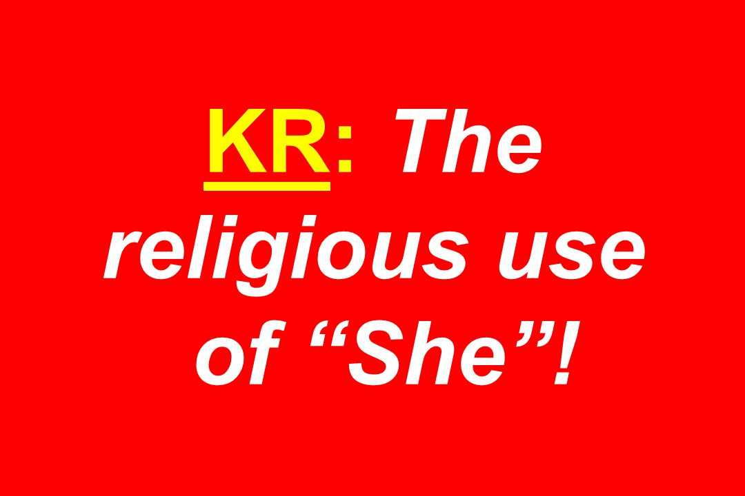 KR: The religious use of She !