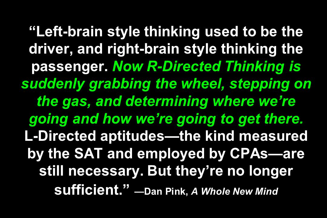 Left-brain style thinking used to be the driver, and right-brain style thinking the passenger.