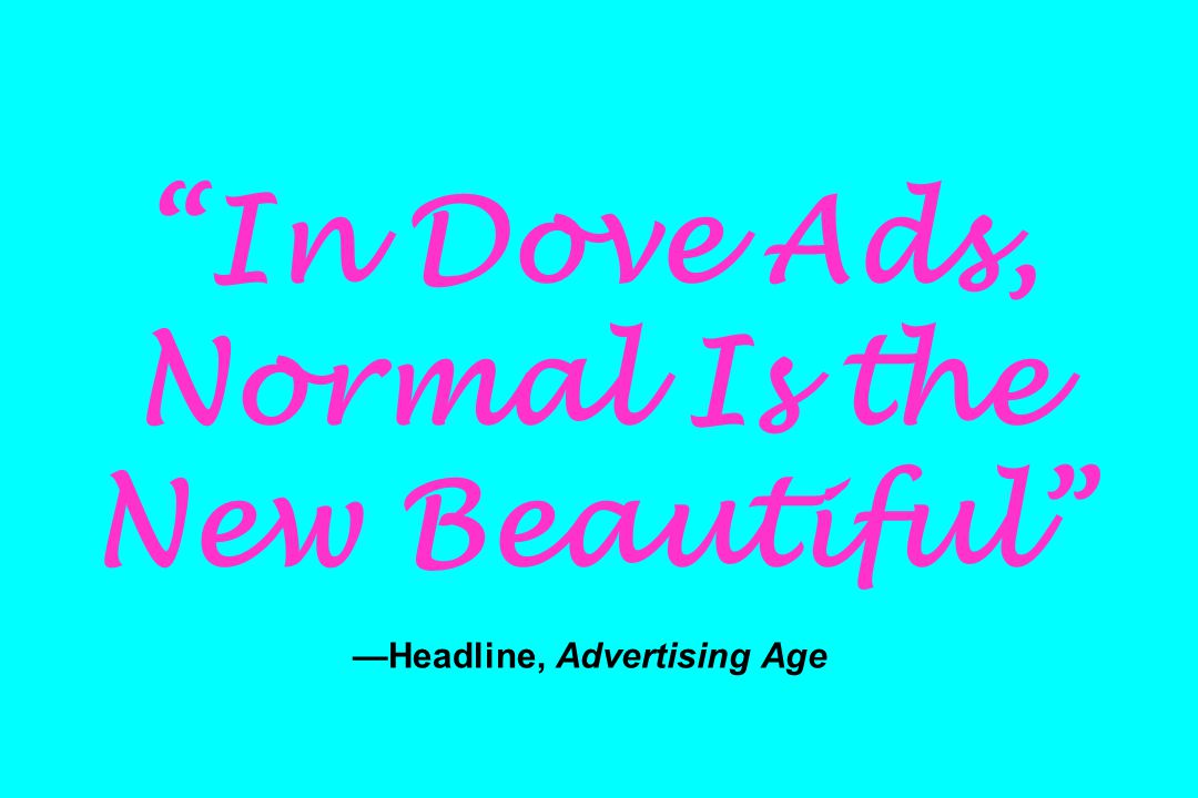 In Dove Ads, Normal Is the New Beautiful —Headline, Advertising Age