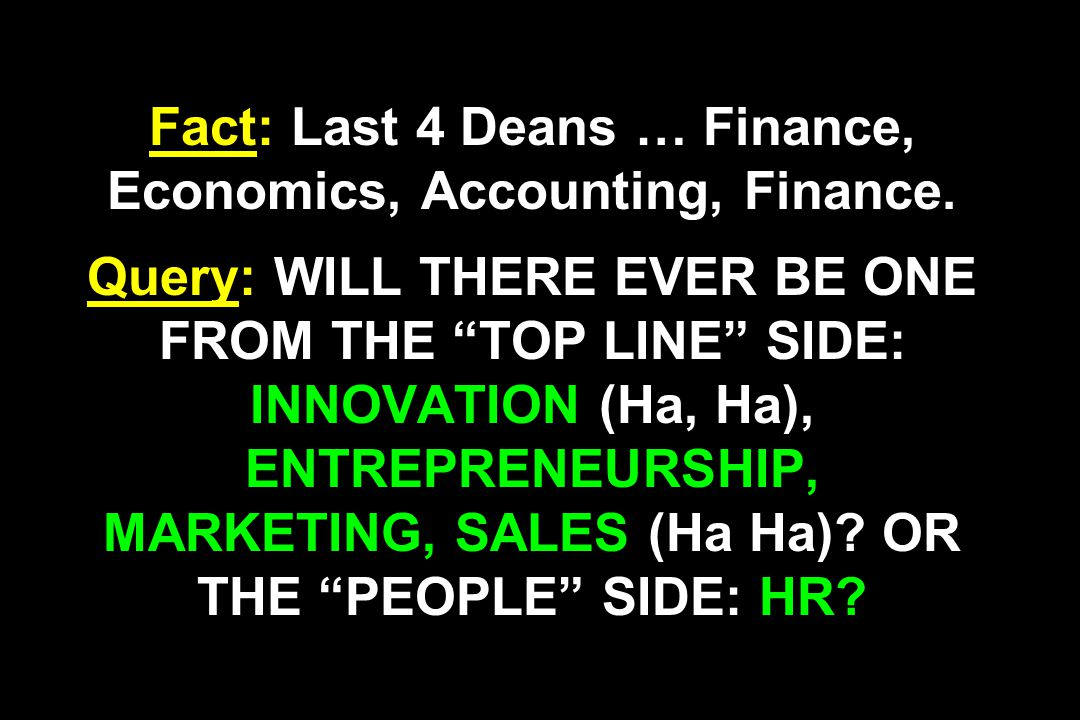 Fact: Last 4 Deans … Finance, Economics, Accounting, Finance.