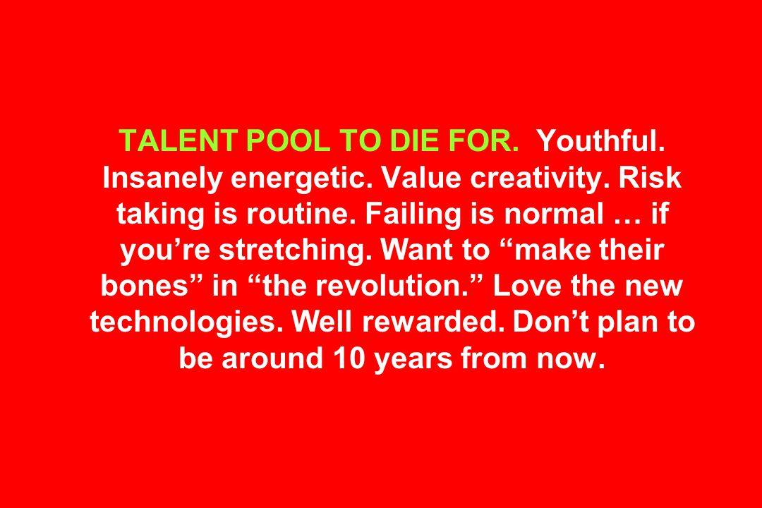 TALENT POOL TO DIE FOR.Youthful. Insanely energetic.