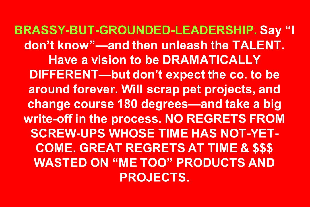 BRASSY-BUT-GROUNDED-LEADERSHIP. Say I don't know —and then unleash the TALENT.