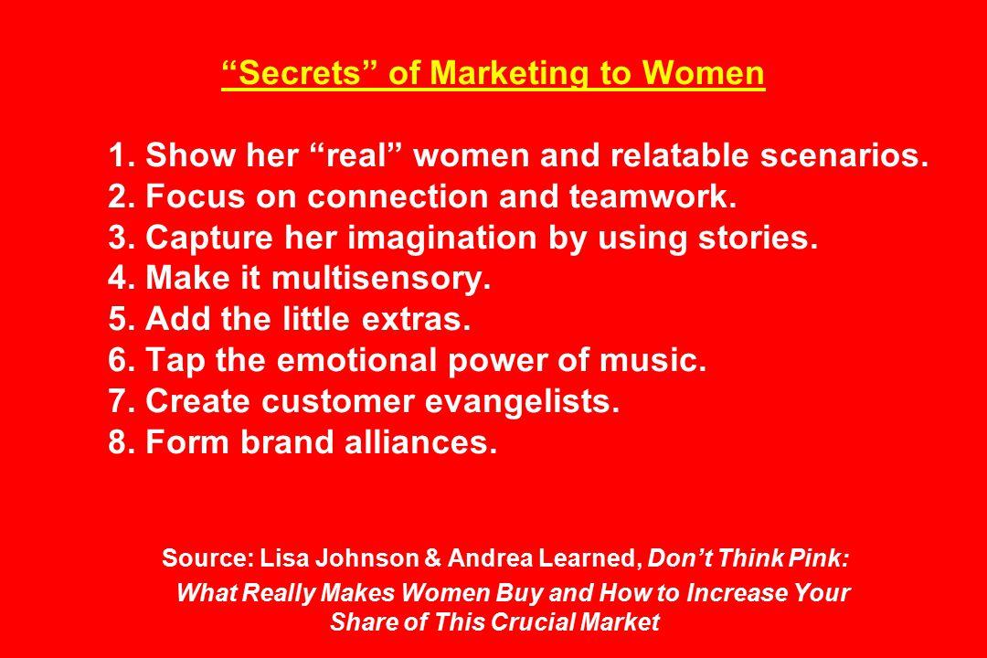 Secrets of Marketing to Women 1.Show her real women and relatable scenarios.