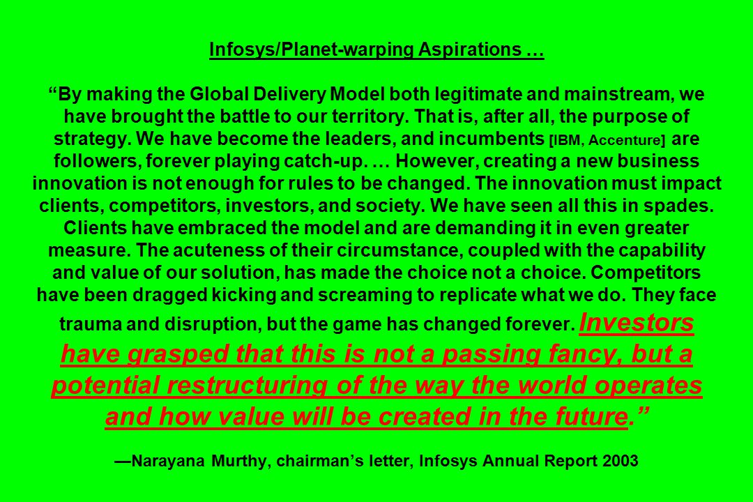 Infosys/Planet-warping Aspirations … By making the Global Delivery Model both legitimate and mainstream, we have brought the battle to our territory.