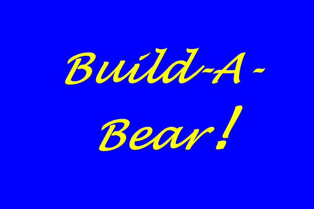 Build-A- Bear !