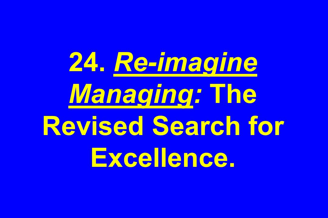 24. Re-imagine Managing: The Revised Search for Excellence.