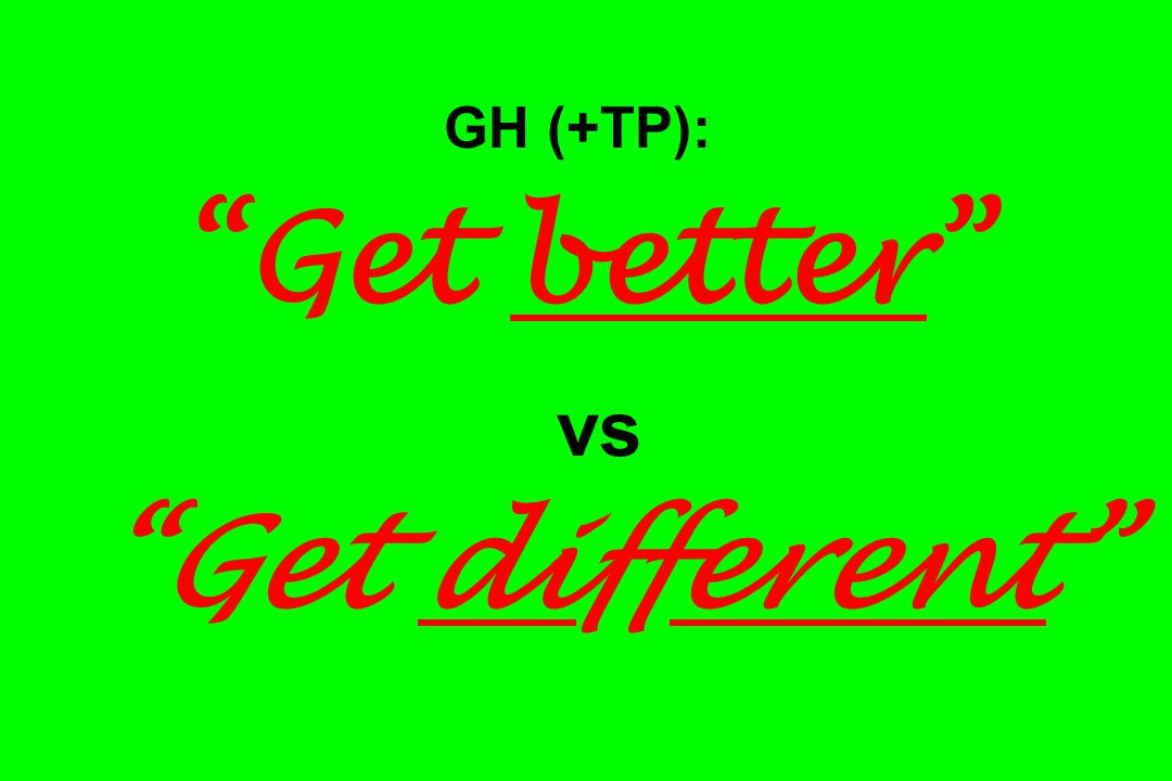 GH (+TP): Get better vs Get different