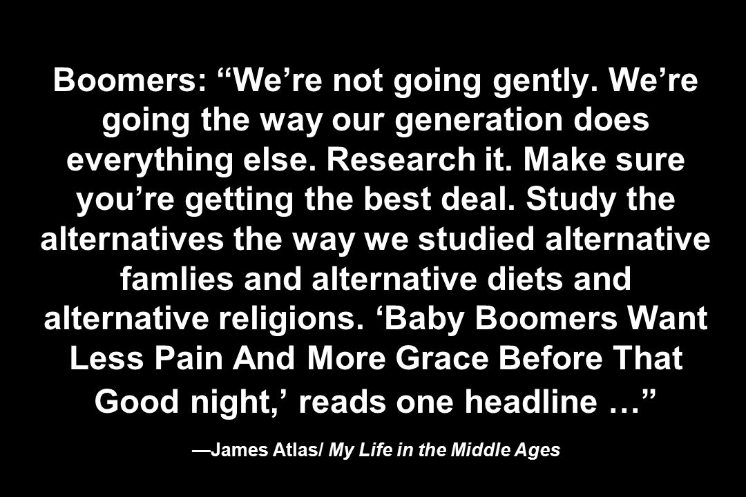 Boomers: We're not going gently.We're going the way our generation does everything else.