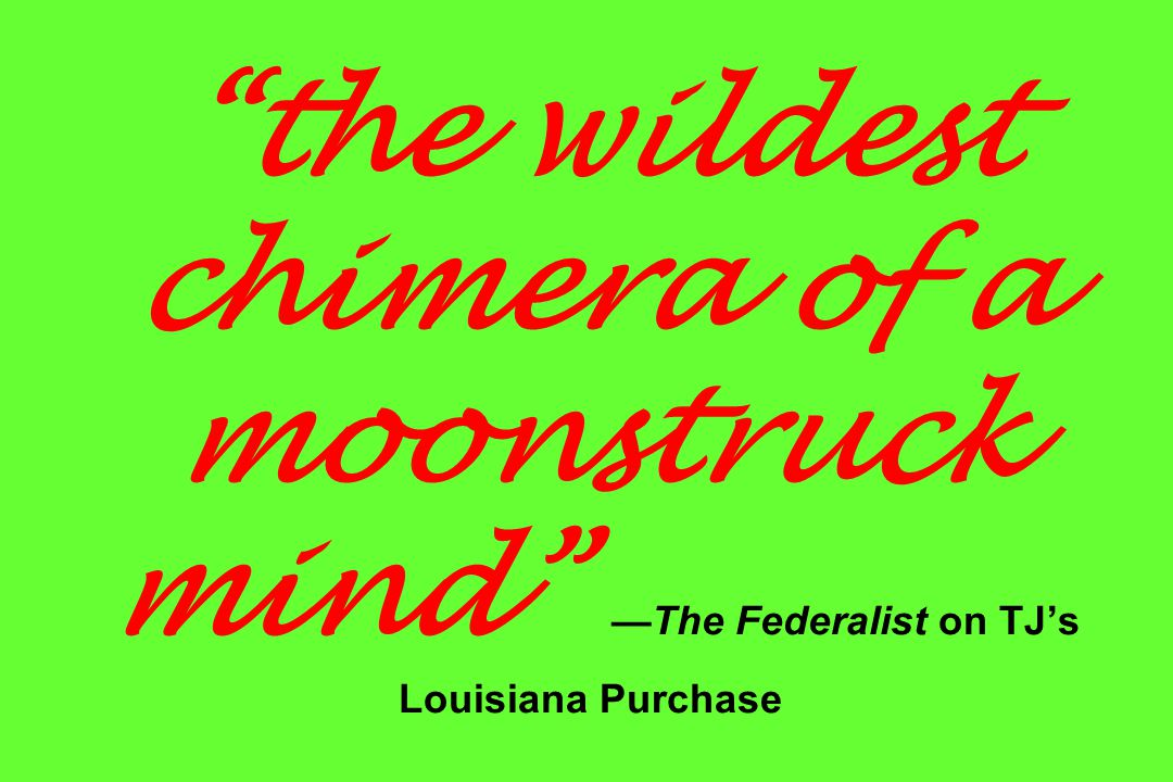 the wildest chimera of a moonstruck mind —The Federalist on TJ's Louisiana Purchase