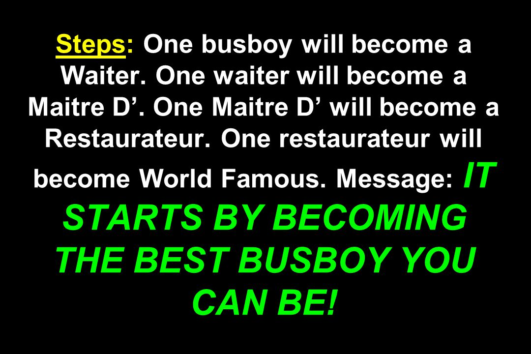 Steps: One busboy will become a Waiter. One waiter will become a Maitre D'.