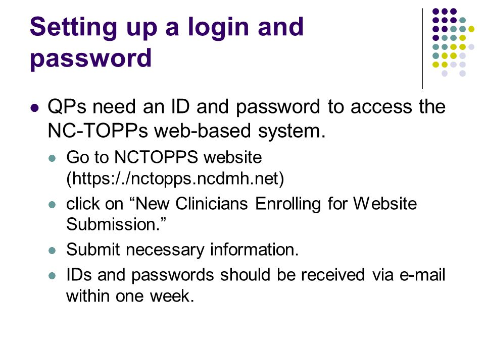 Setting up a login and password QPs need an ID and password to access the NC-TOPPs web-based system.