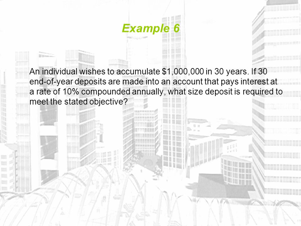 Example 6 An individual wishes to accumulate $1,000,000 in 30 years.