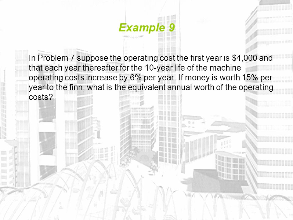 Example 9 In Problem 7 suppose the operating cost the first year is $4,000 and that each year thereafter for the 10-year life of the machine operating costs increase by 6% per year.