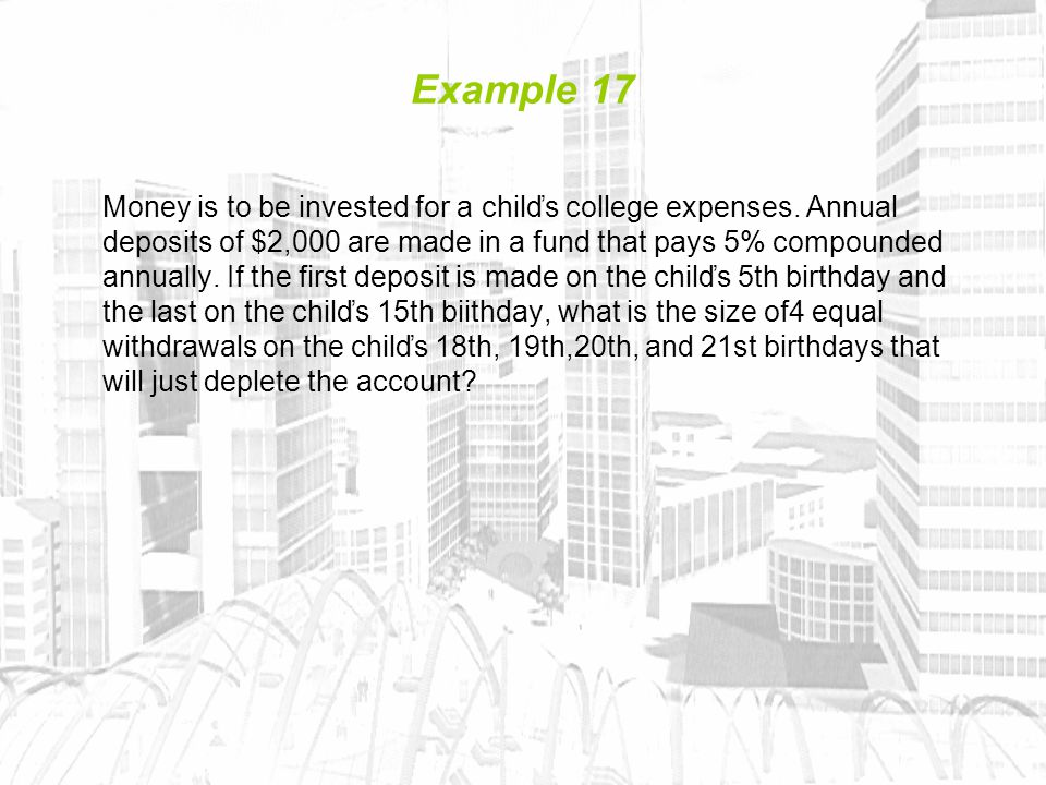 Example 17 Money is to be invested for a chilďs college expenses.