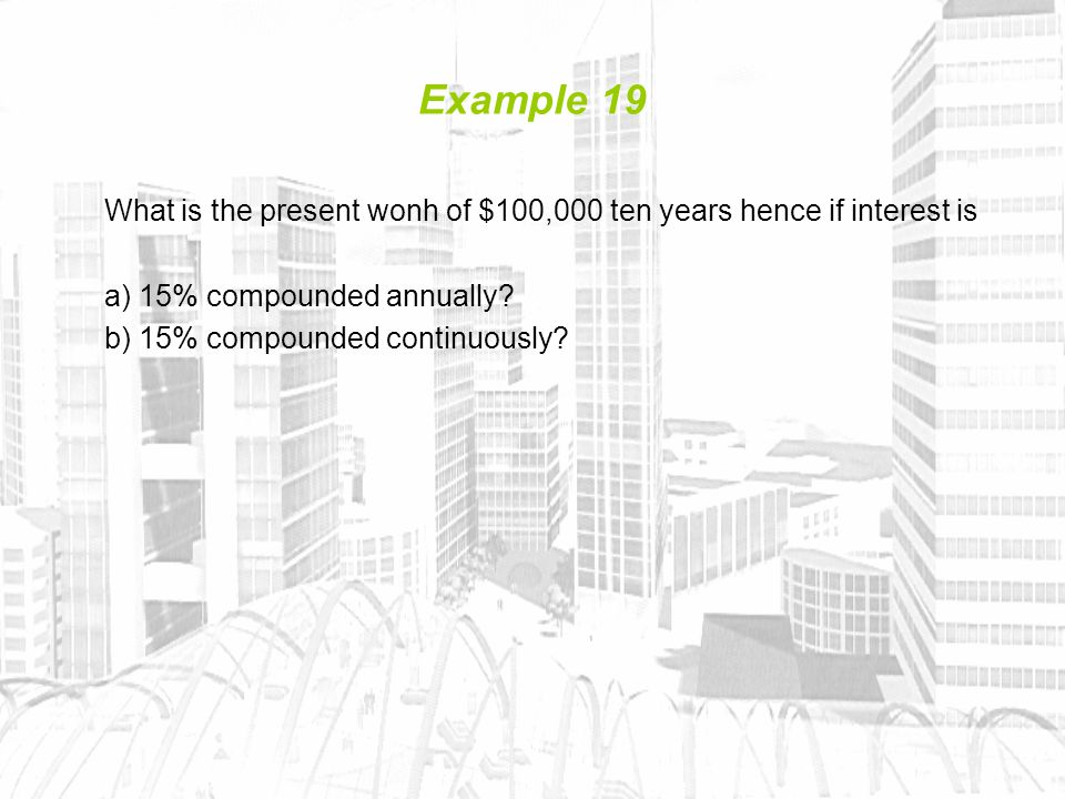 Example 19 What is the present wonh of $100,000 ten years hence if interest is a) 15% compounded annually.