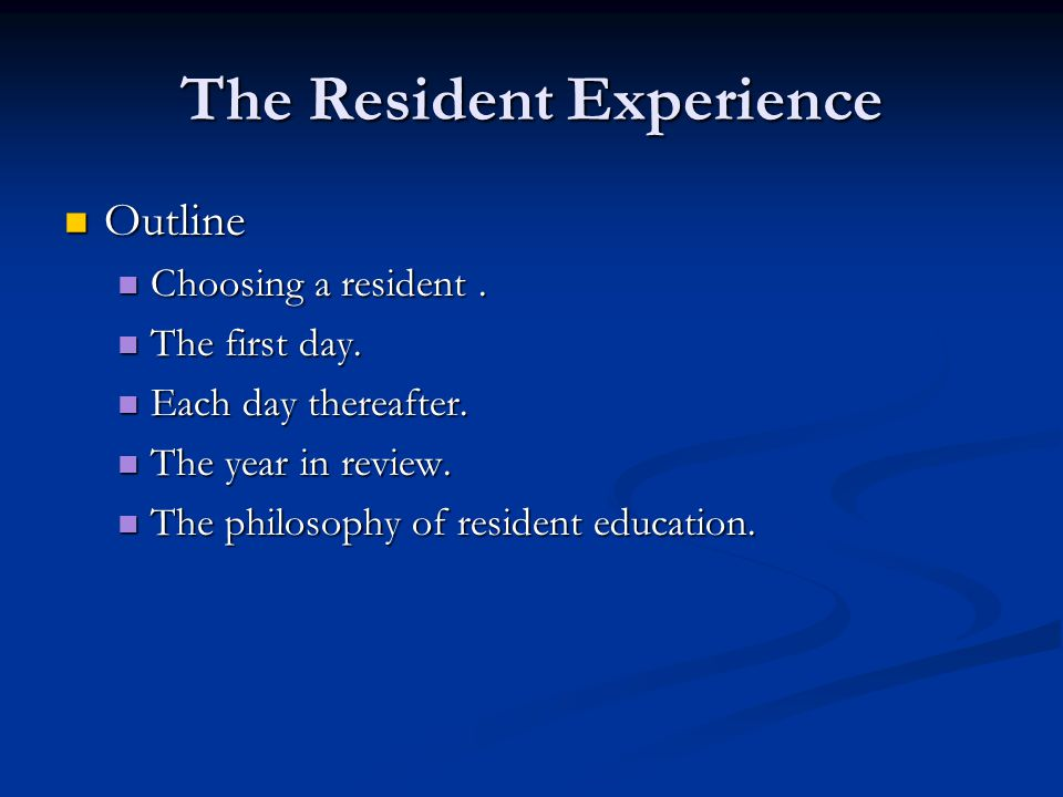 The Resident Experience Choosing a resident.Choosing a resident.