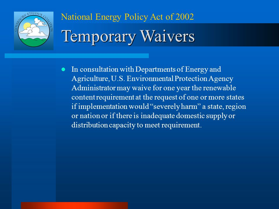 National Energy Policy Act of 2002 Temporary Waivers In consultation with Departments of Energy and Agriculture, U.S. Environmental Protection Agency