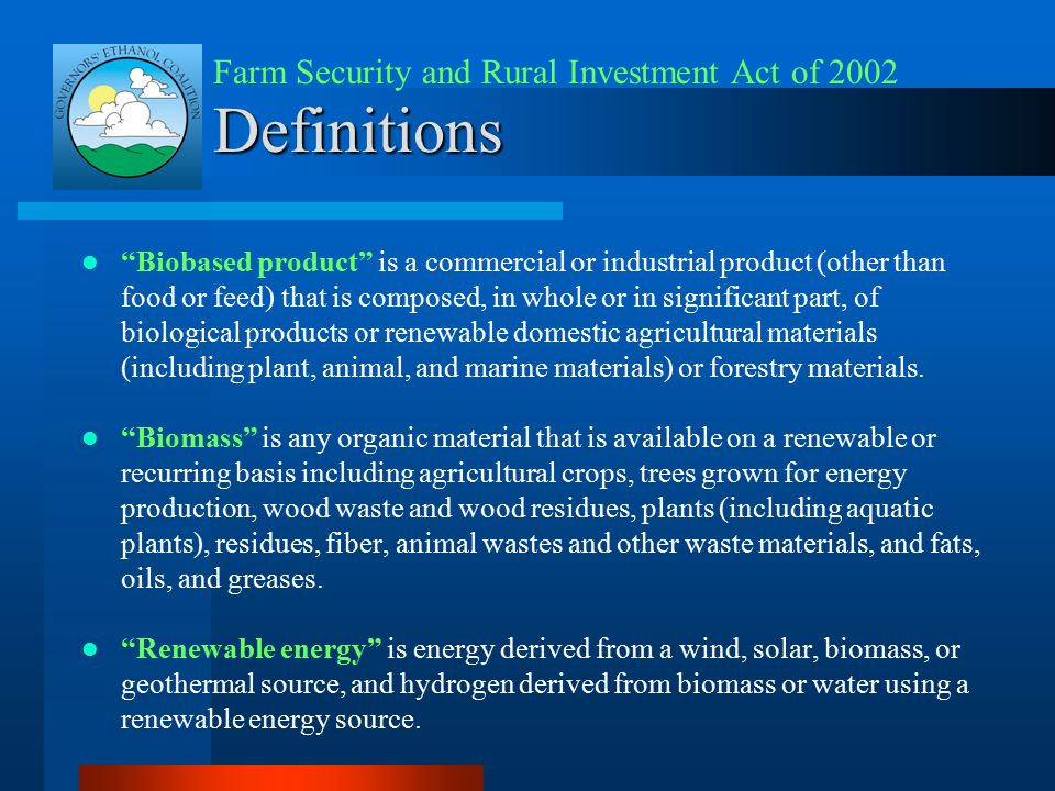 Definitions Biobased product is a commercial or industrial product (other than food or feed) that is composed, in whole or in significant part, of biological products or renewable domestic agricultural materials (including plant, animal, and marine materials) or forestry materials.