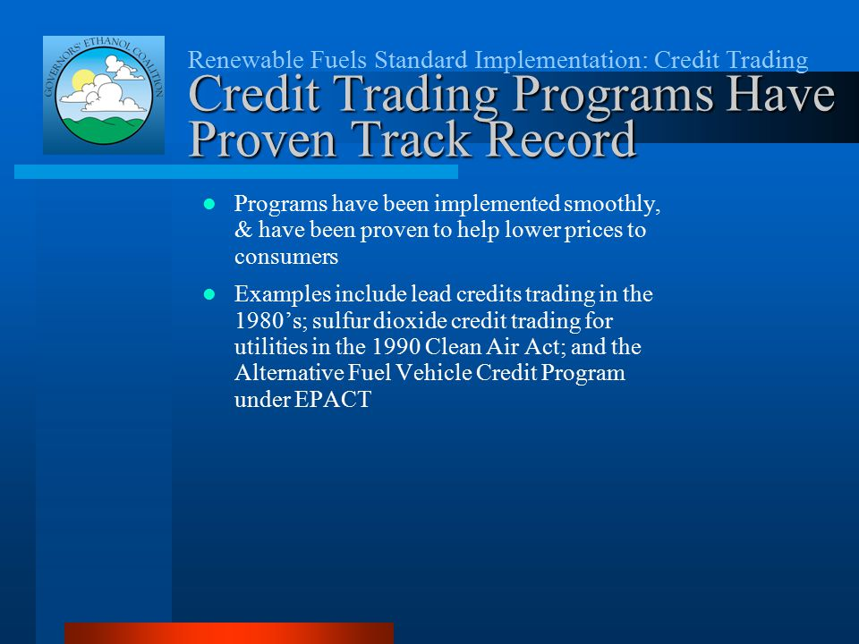Renewable Fuels Standard Implementation: Credit Trading Credit Trading Programs Have Proven Track Record Programs have been implemented smoothly, & ha