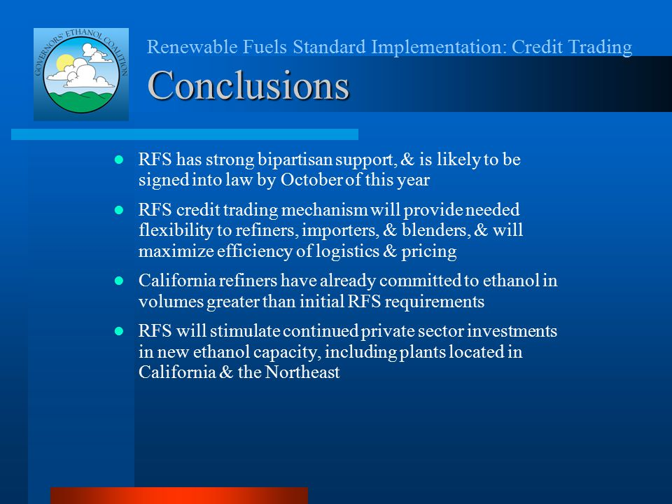 Renewable Fuels Standard Implementation: Credit Trading Conclusions RFS has strong bipartisan support, & is likely to be signed into law by October of