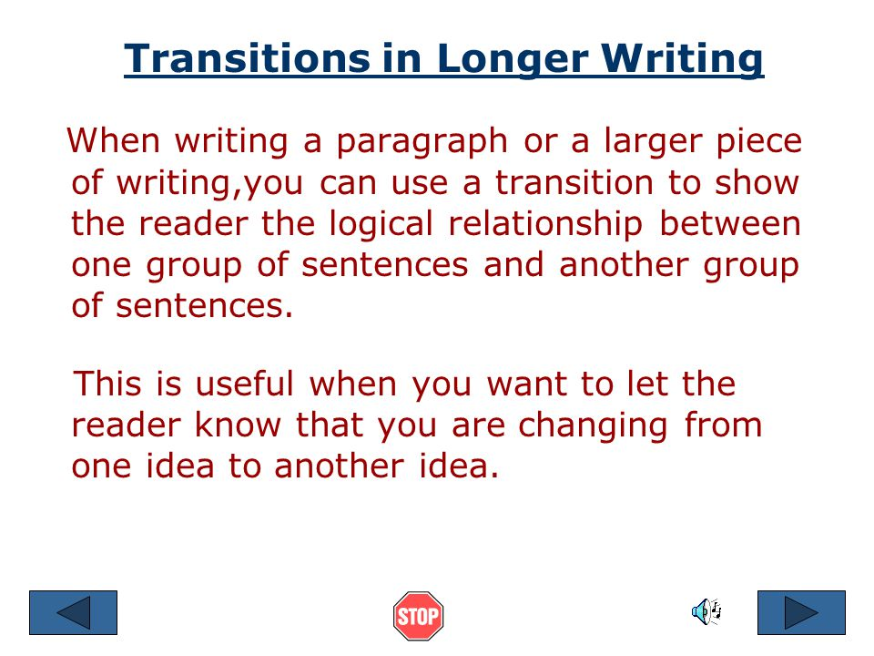 Placement of Transition Rather than placing the transition at the beginning of the second sentence, you may place it in the middle of the second sentence after the subject with two commas.