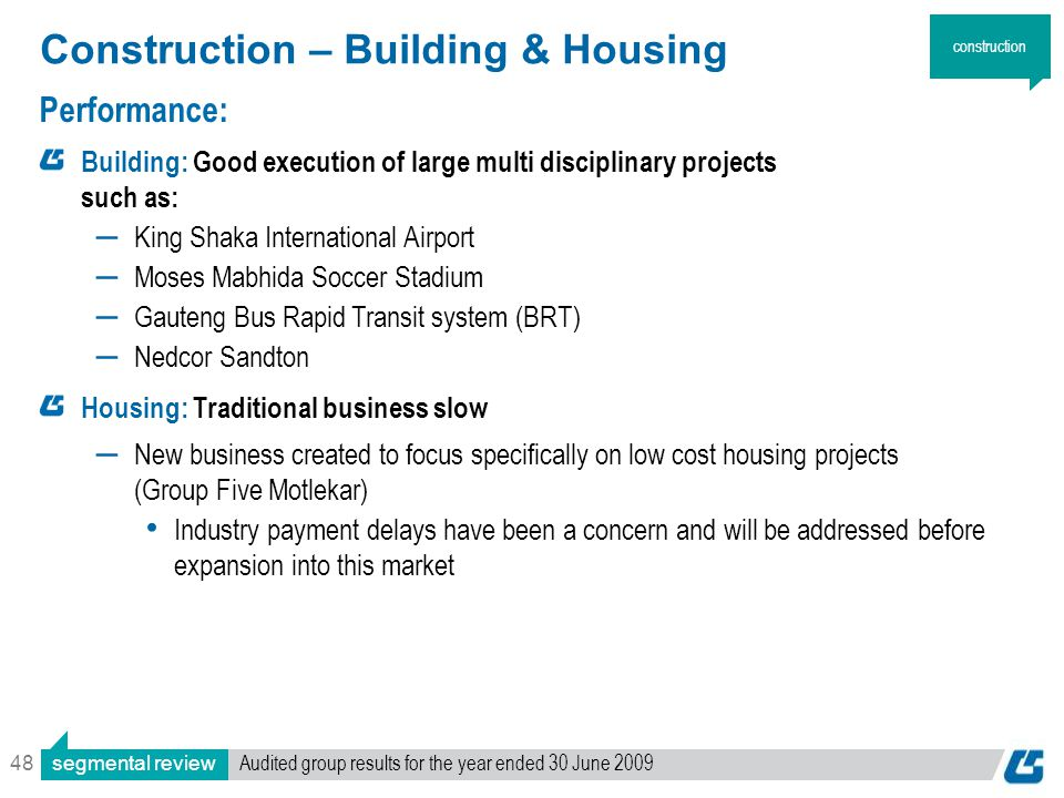 48 Construction – Building & Housing Performance: Building: Good execution of large multi disciplinary projects such as: ― King Shaka International Ai