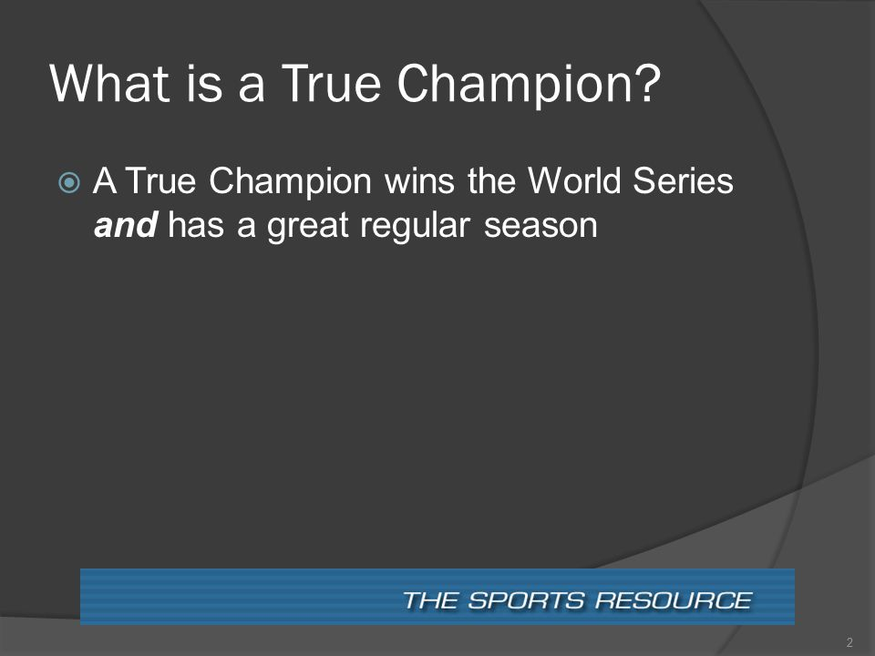 What is a True Champion  A True Champion wins the World Series and has a great regular season 2
