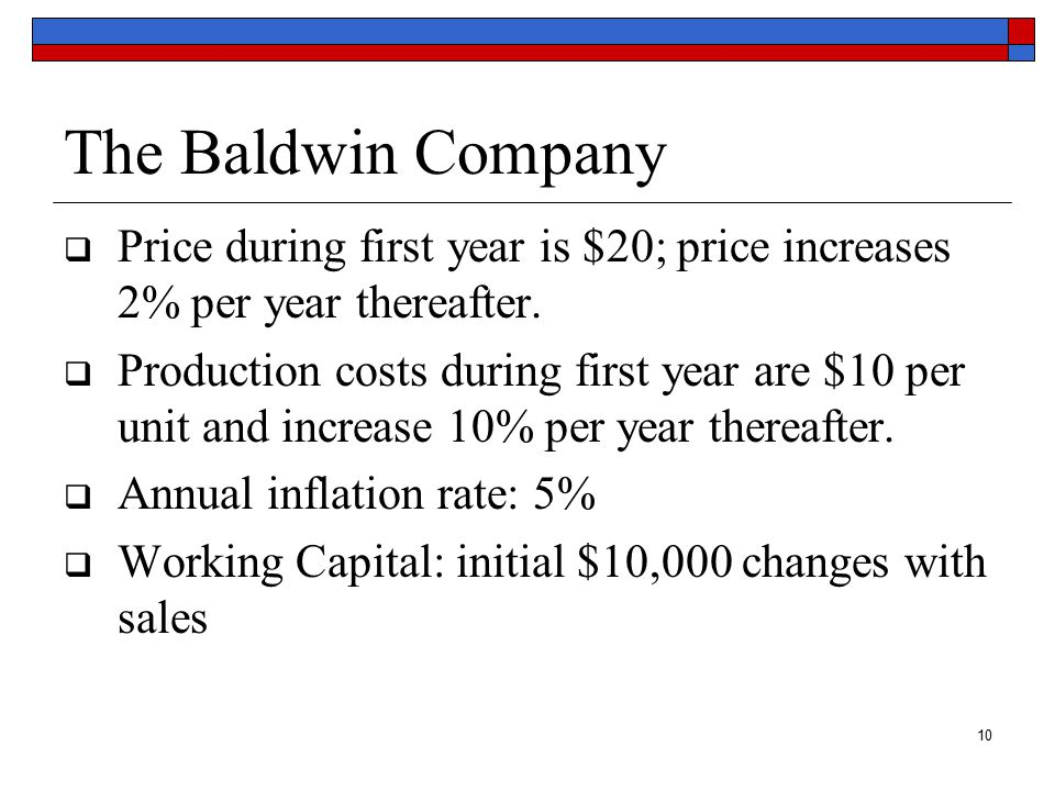 11 The Baldwin Company Year 0Year 1Year 2Year 3Year 4 Year 5 Investments: (1) Bowling ball machine–100.00 21.76* (2) Accumulated 20.0052.0071.2082.72 94.24 depreciation (3)Adjusted basis of 80.0048.0028.8017.28 5.76 machine after depreciation (end of year) (4)Opportunity cost–150.00 150.00 (warehouse) (5)Net working capital 10.00 10.0016.3224.9721.22 0 (end of year) (6)Change in net –10.00–6.32 –8.653.75 21.22 working capital (7)Total cash flow of–260.00 –6.32 –8.653.75 192.98 investment [(1) + (4) + (6)] ($ thousands) (All cash flows occur at the end of the year.)