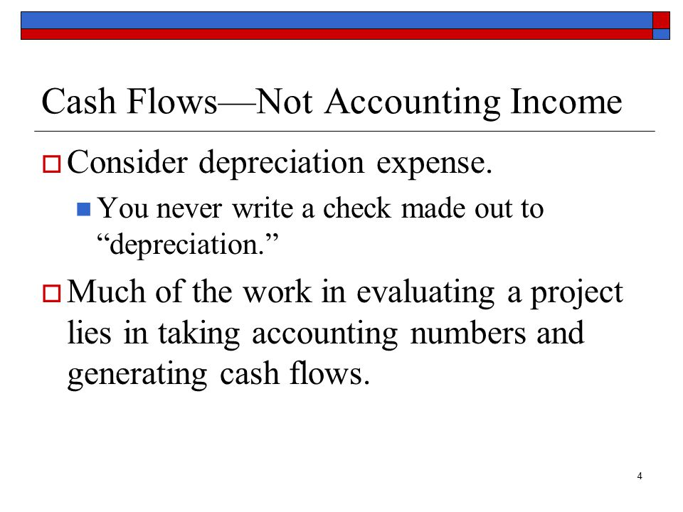 5 Incremental Cash Flows  Sunk costs are not relevant Just because we have come this far does not mean that we should continue to throw good money after bad.