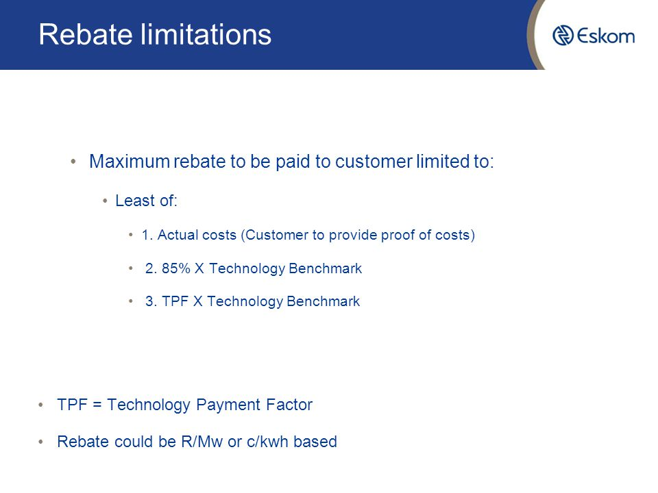 Rebate limitations Maximum rebate to be paid to customer limited to: Least of: 1.