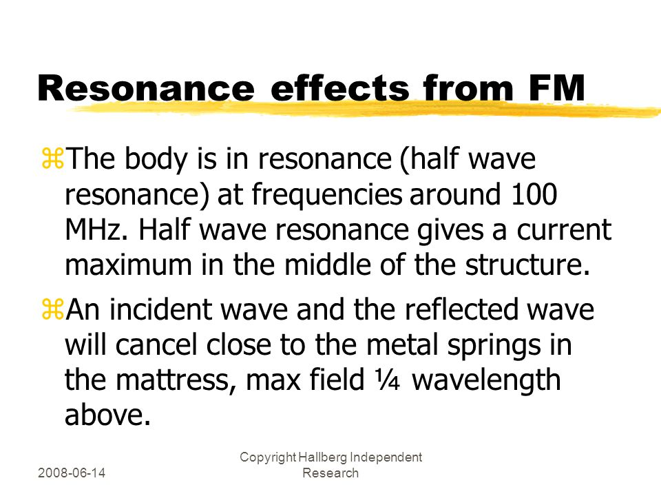 2008-06-14 Copyright Hallberg Independent Research Resonance effects from FM zThe body is in resonance (half wave resonance) at frequencies around 100 MHz.