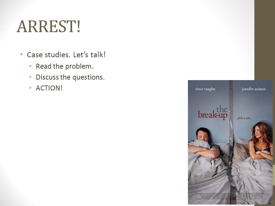 ARREST! Case studies. Let's talk! Read the problem. Discuss the questions. ACTION!