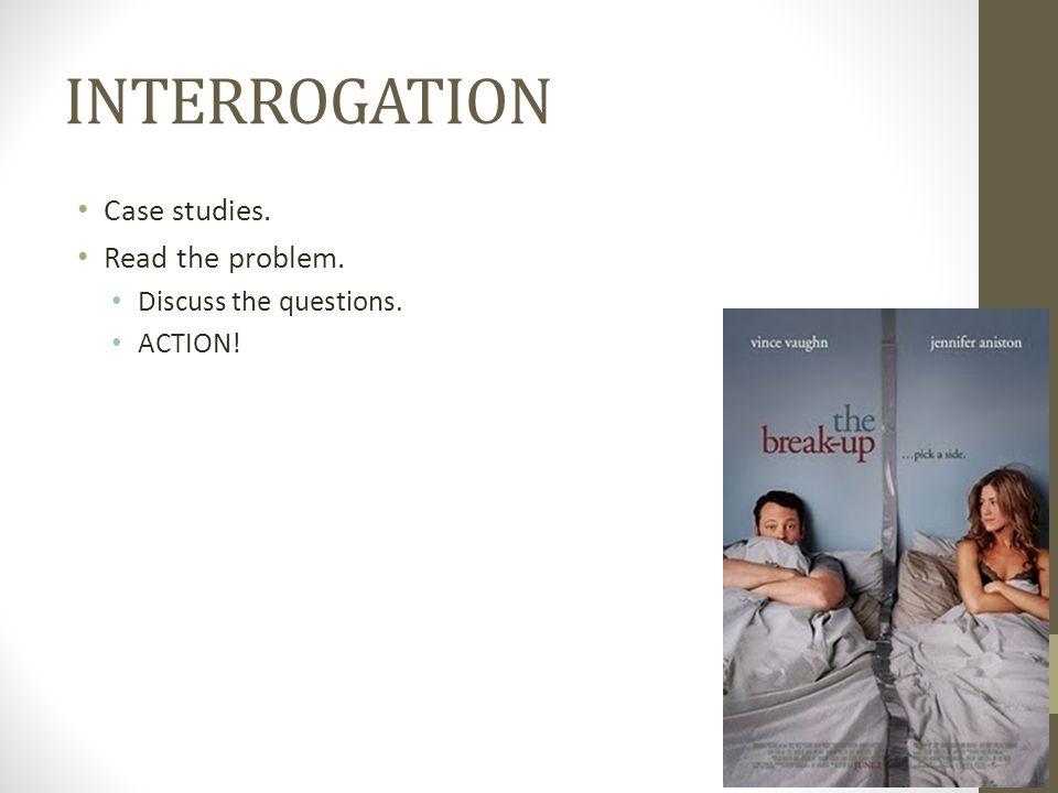 INTERROGATION Case studies. Read the problem. Discuss the questions. ACTION!