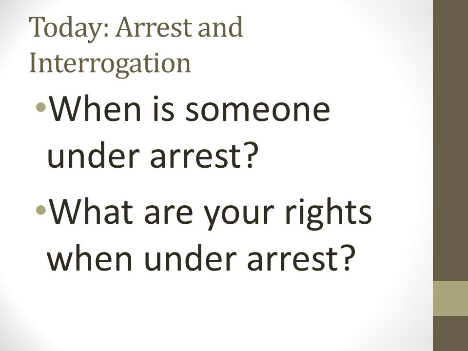 Today: Arrest and Interrogation When is someone under arrest.
