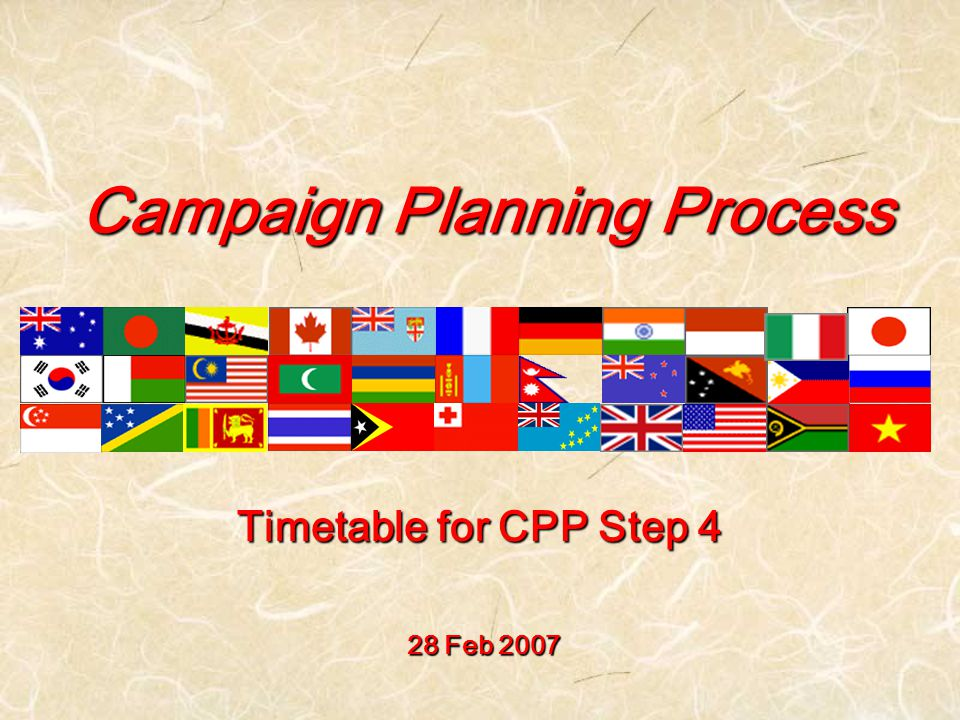 Campaign Planning Process 28 Feb 2007 Timetable for CPP Step 4