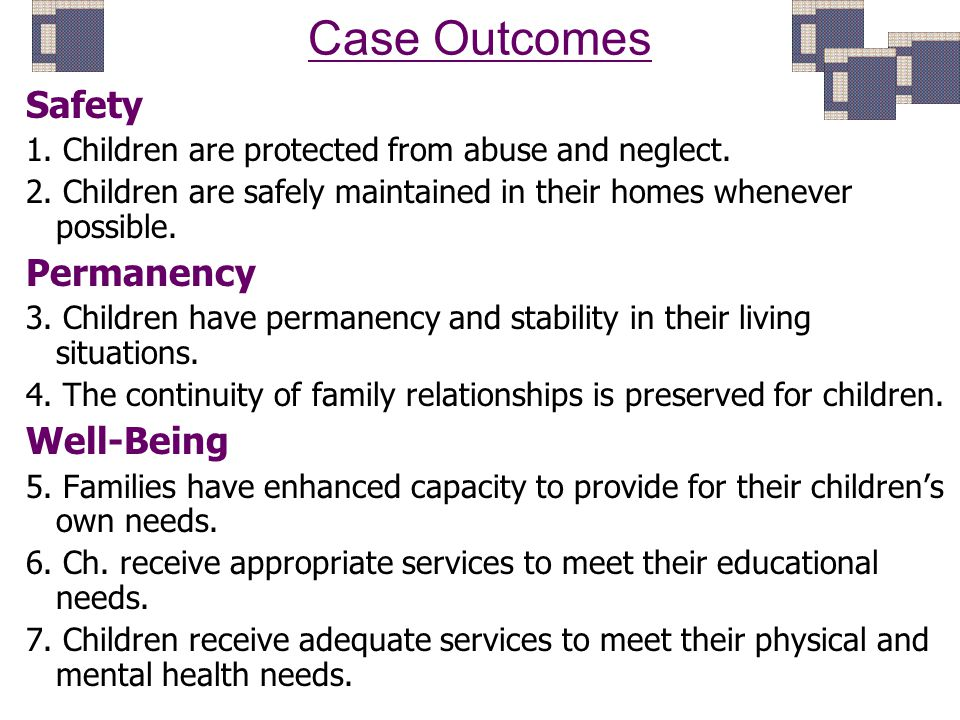 Case Outcomes Safety 1. Children are protected from abuse and neglect.