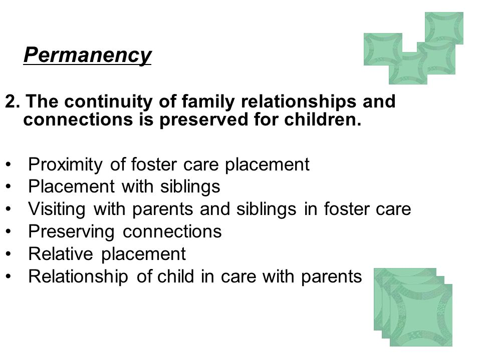 Permanency 2. The continuity of family relationships and connections is preserved for children.