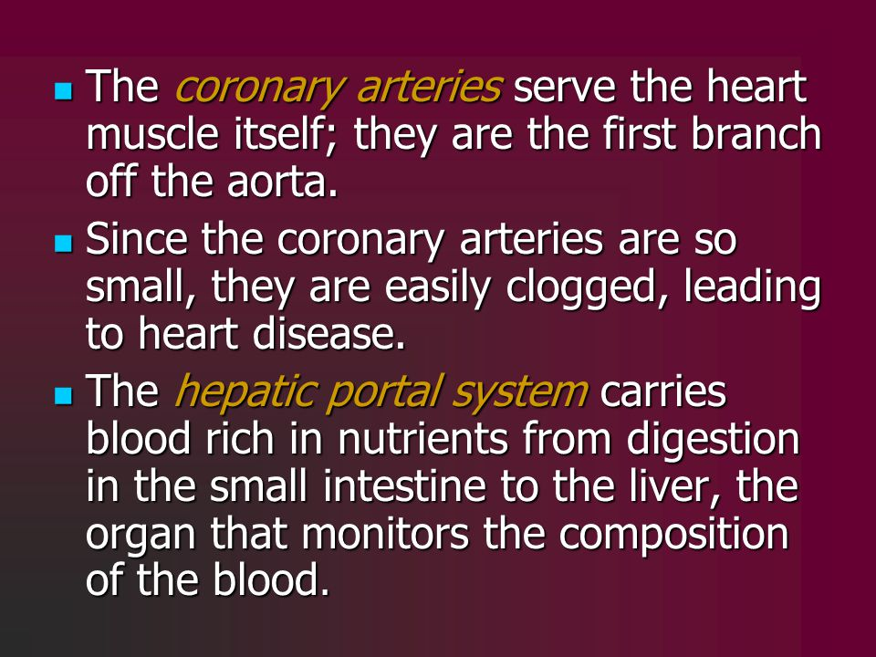The coronary arteries serve the heart muscle itself; they are the first branch off the aorta. The coronary arteries serve the heart muscle itself; the