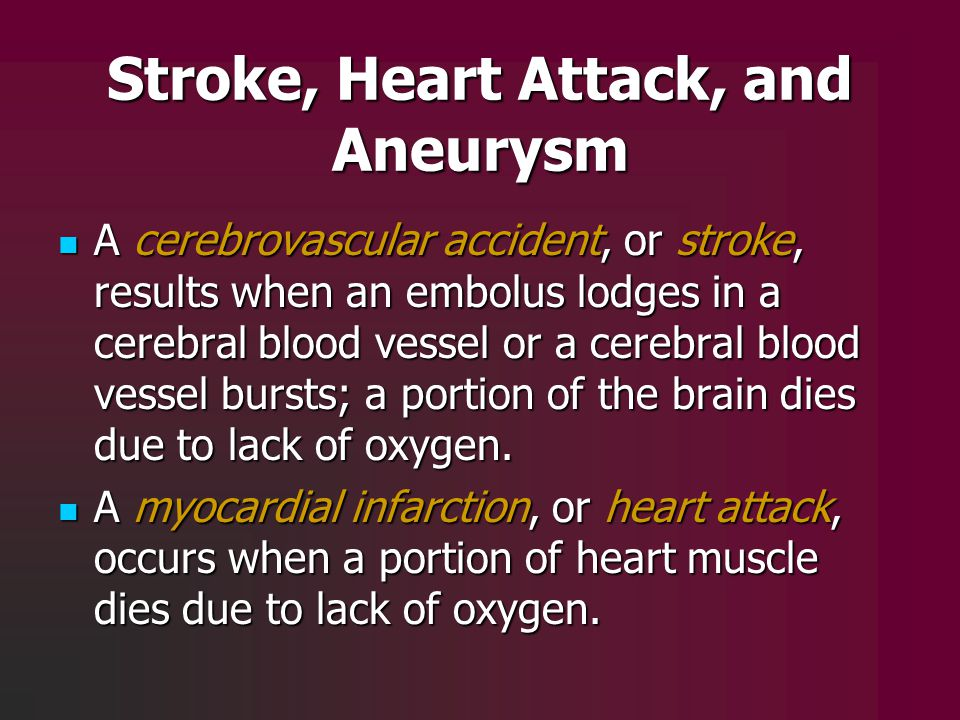 Stroke, Heart Attack, and Aneurysm A cerebrovascular accident, or stroke, results when an embolus lodges in a cerebral blood vessel or a cerebral bloo